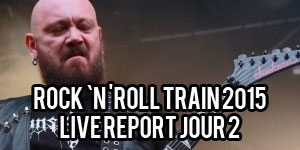 Live Report ROCK N ROLL TRAIN 2015 - Jour 1